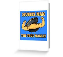Mussel Man: The True Manlet Greeting Card