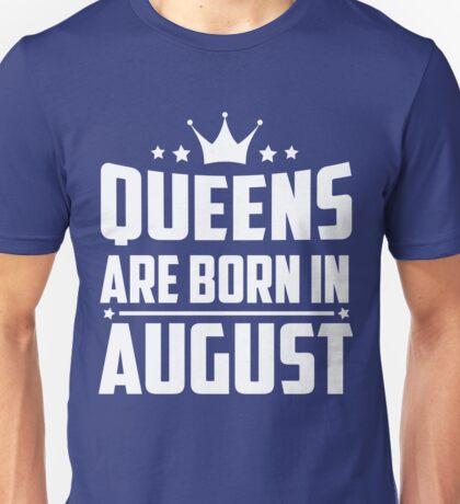 Queen are born in AUGUST T-Shirt Unisex T-Shirt