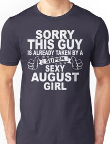 Sorry This Guy Is Already Taken By A Super Sexy August Girl Unisex T-Shirt