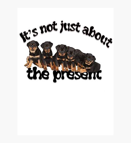 It's Not Just About The Present Rottweiler Christmas Message Photographic Print