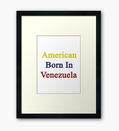 American Born In Venezuela  Framed Print