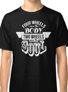 Two Wheels Move the Soul: White Classic T-Shirt