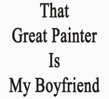That Great Painter Is My Boyfriend  by supernova23