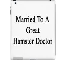 Married To A Great Hamster Doctor  iPad Case/Skin