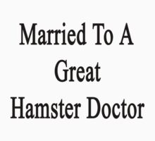 Married To A Great Hamster Doctor  by supernova23