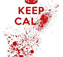 Keep Calm Blood Splatter by GrimDork