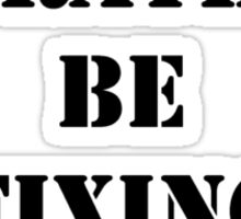 Right Now, I'd Rather Be Fixing Something - Black Text Sticker
