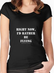 Right Now, I'd Rather Be Flying - White Text Women's Fitted Scoop T-Shirt