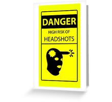 DANGER high risk of headshots Greeting Card