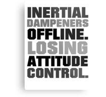 Inertial dampeners offline. Losing attitude control. Metal Print