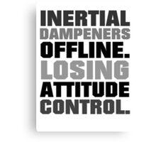 Inertial dampeners offline. Losing attitude control. Canvas Print