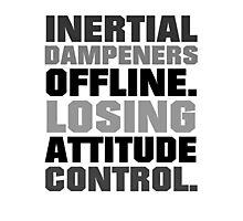Inertial dampeners offline. Losing attitude control. Photographic Print