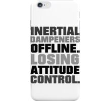 Inertial dampeners offline. Losing attitude control. iPhone Case/Skin