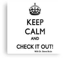 KEEP CALM AND CHECK IT OUT! WITH DR. STEVE BRULE Design by SmashBam Metal Print