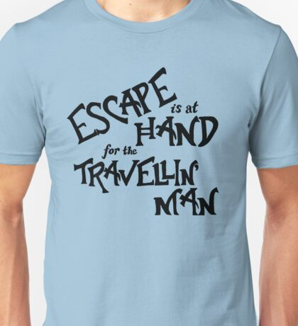 Escape is at Hand for the Travellin' Man Unisex T-Shirt