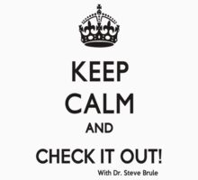 KEEP CALM AND CHECK IT OUT! WITH DR. STEVE BRULE Design by SmashBam T-Shirt