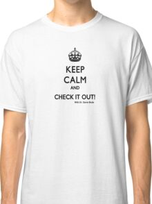 KEEP CALM AND CHECK IT OUT! WITH DR. STEVE BRULE Design by SmashBam Classic T-Shirt