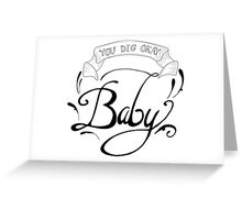 You Dig Okay Baby Greeting Card
