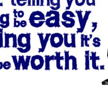 I'm not telling you it's going to be easy, I'm telling you it's going to be worth it Sticker