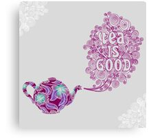 Tea is Good Canvas Print