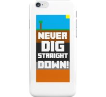 Never dig straight down! iPhone Case/Skin