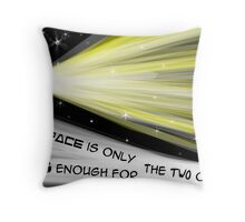 Space is only big enough for the two of us Throw Pillow