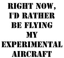 Right Now, I'd Rather Be Flying My Experimental Aircraft - Black Text by cmmei