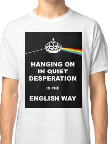 Hanging on in quiet desperation 02 Classic T-Shirt