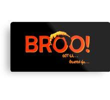 BROO! Dr. Steve Brule Design by SmashBam Metal Print