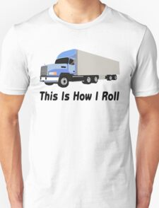 This Is How I Roll Semi Truck T-Shirt