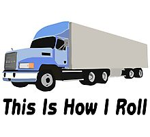 This Is How I Roll Semi Truck Photographic Print
