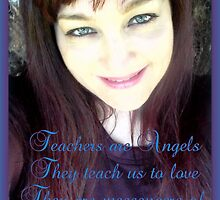 Teachers are Angels... by ©The Creative  Minds
