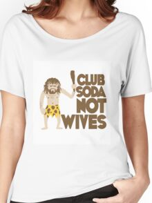 """All Weather Monkeys """"Club Soda, Not Wives"""" Women's Relaxed Fit T-Shirt"""