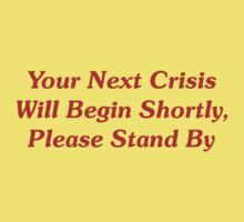 Your Next Crisis Will Begin Shortly, Please Stand By One Piece - Short Sleeve