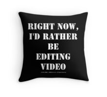 Right Now, I'd Rather Be Editing Video - White Text Throw Pillow