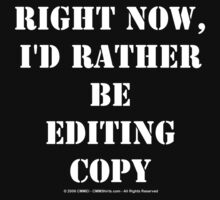 Right Now, I'd Rather Be Editing Copy - White Text by cmmei