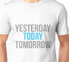 Yesterday today tomorrow Unisex T-Shirt