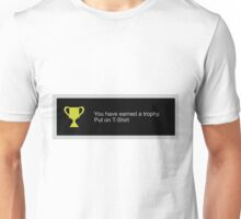You have earned a trophy, put on t shirt Unisex T-Shirt