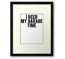 I Need My Garage Time Framed Print