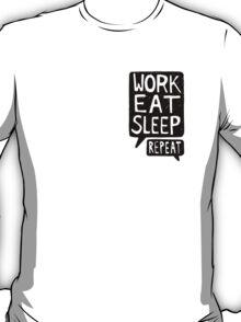 WORK EAT SLEEP REPEAT T-Shirt