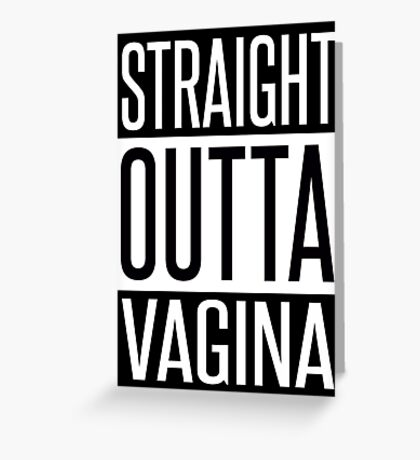 STRAIGHT OUTTA VAGINA Greeting Card