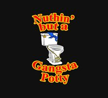 Ain't Nuthin' But A Gangsta Potty Unisex T-Shirt