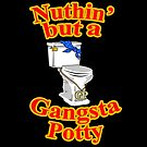 Ain't Nuthin' But A Gangsta Potty by PengewApparel