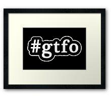 GTFO - Hashtag - Black & White Framed Print