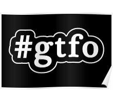 GTFO - Hashtag - Black & White Poster