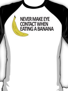 Never make eye contact when eating a banana T-Shirt
