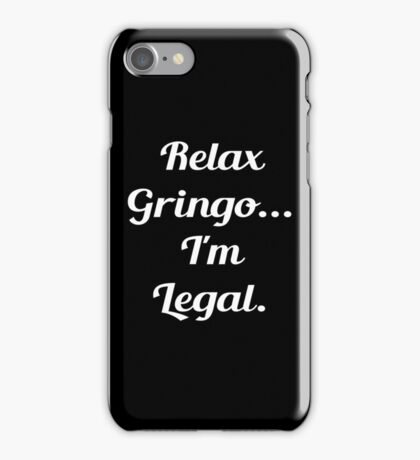 Relax Gringo Im Legal iPhone Case/Skin