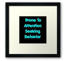 Prone To Attention Seeking Behavior Framed Print