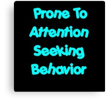 Prone To Attention Seeking Behavior Canvas Print