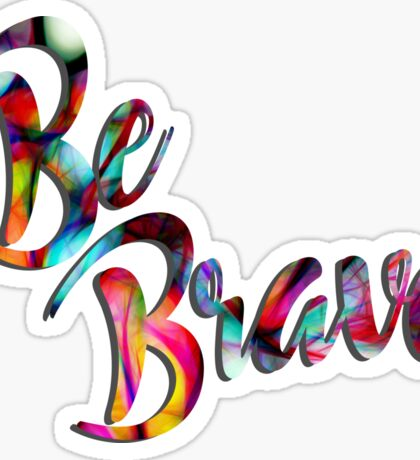 Be Brave..... Sticker